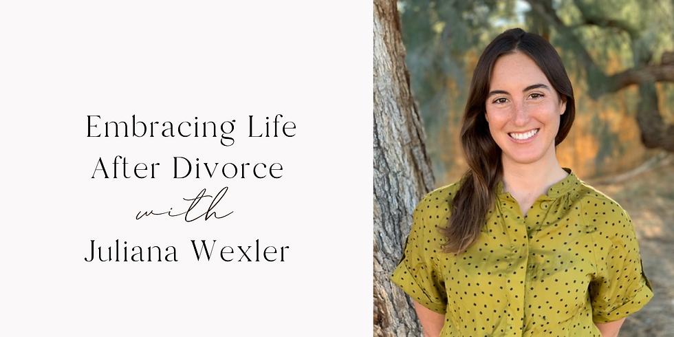 Embracing Life After Divorce with Juliana Wexler