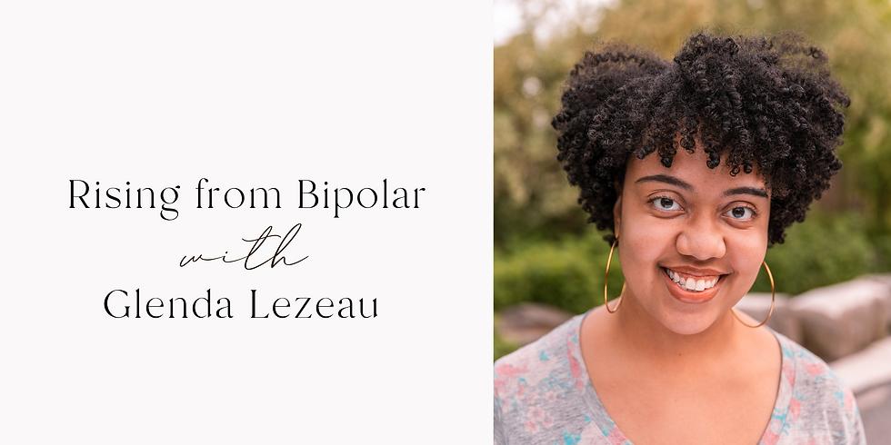 Rising from Bipolar with Glenda Lezeau