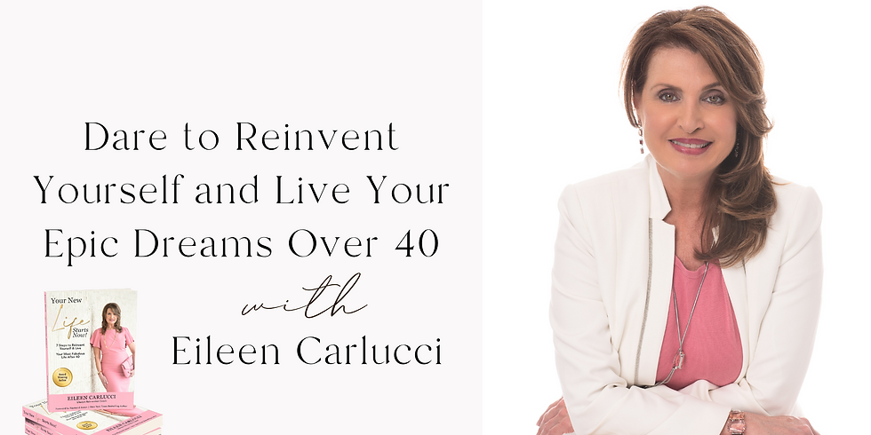 Dare to Reinvent Yourself and Live Your Epic Dreams Over 40 with Eileen Carlucci