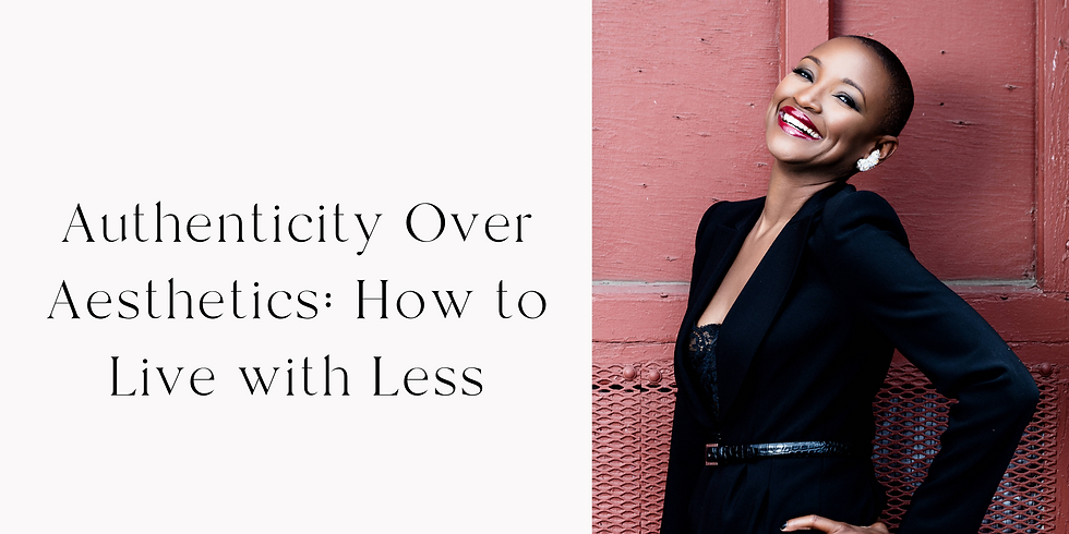 Authenticity Over Aesthetics: How to Live with Less