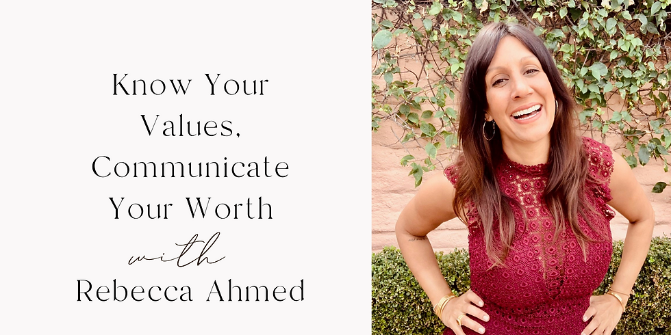 Know Your Values, Communicate Your Worth with Rebecca Ahmed