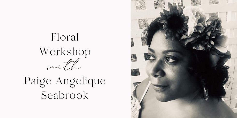Floral Workshop with Paige Angelique Seabrook