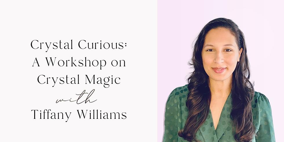 Crystal Curious: A Workshop on Crystal Magic with Tiffany Williams