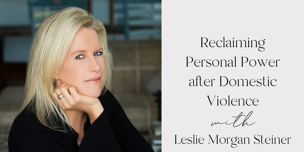 Reclaiming Personal Power after Domestic Violence with Leslie Morgan Steiner