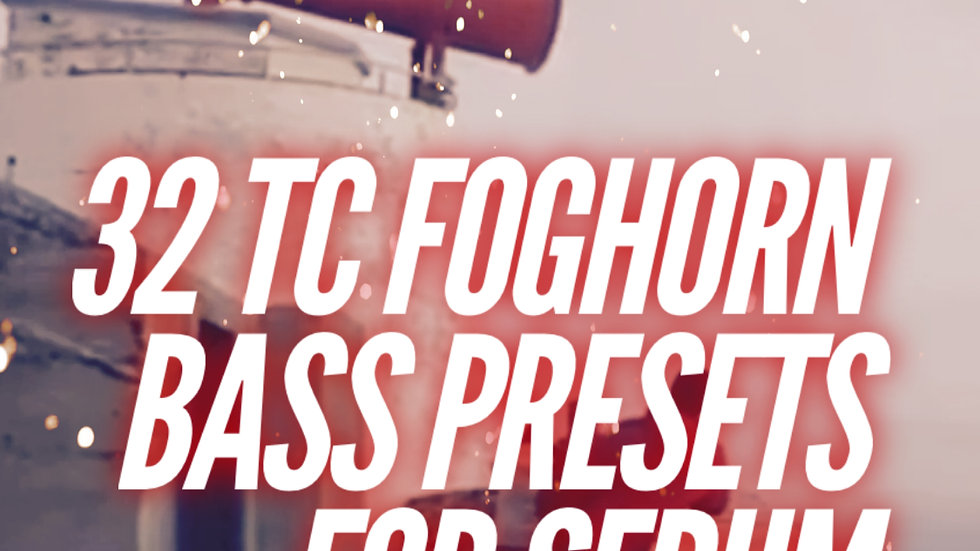 32 TC Foghorn Bass Presets for Serum