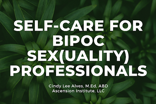 Self Care for BIPOC Sex(uality) Professionals