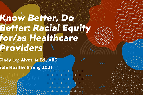 Know Better, Do Better: Racial Equity for/as Healthcare Providers