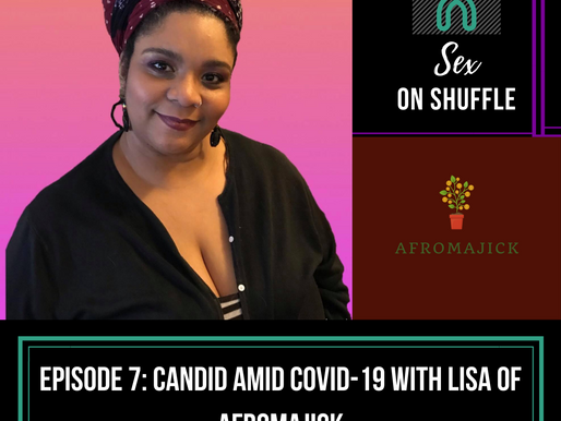 Sex on Shuffle #7: Candid amid COVID-19 with Lisa of Afromajick
