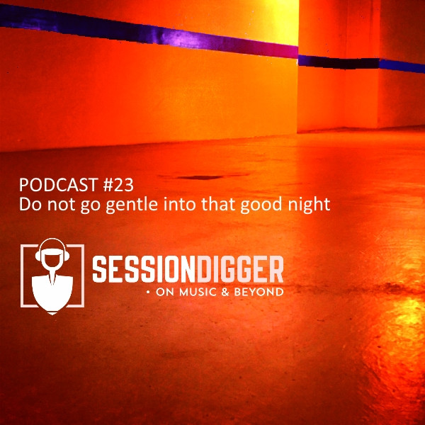 Do not go gentle into that good night - PODCAST #23