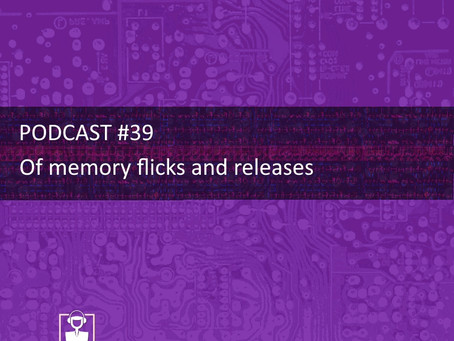 Of memory flicks and releases - PODCAST #39
