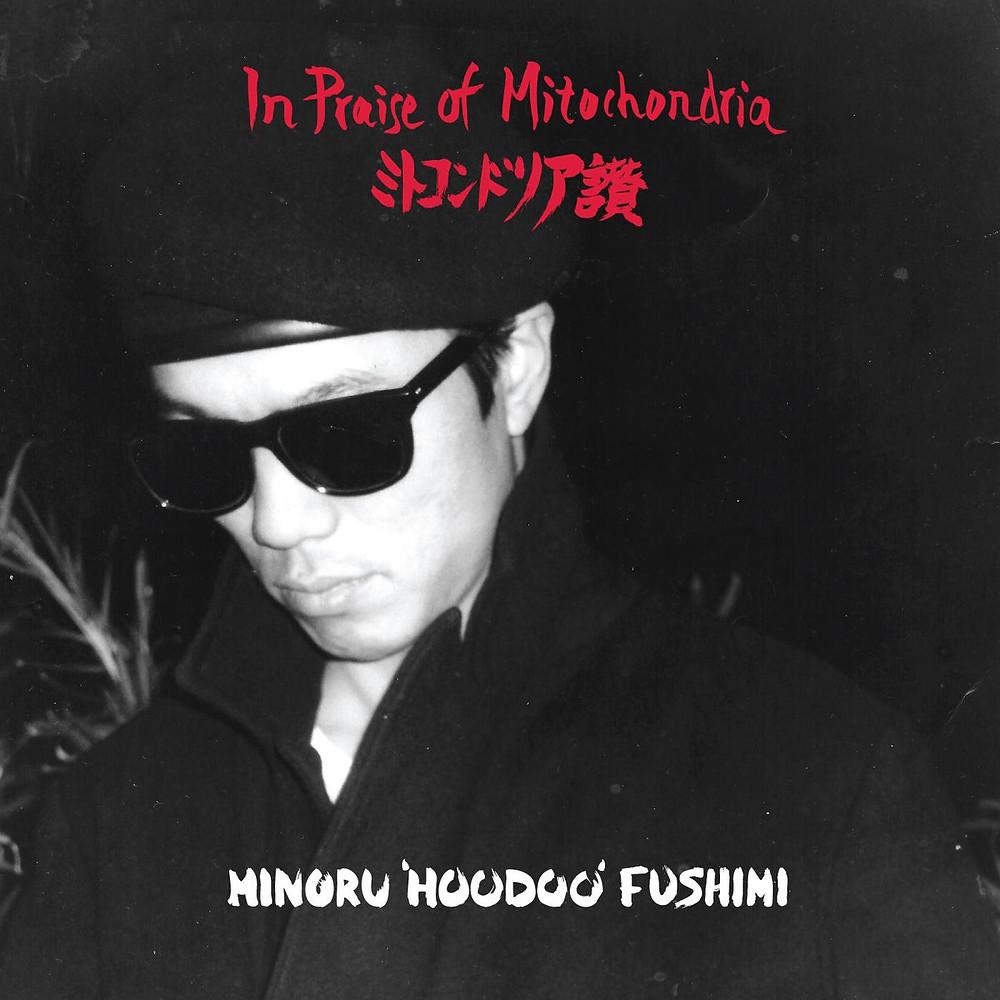 Minoru 'Hoodoo' Fushimi - In Praise Of Mitochondria
