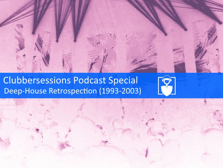Clubbersessions Podcast Special - Deep-House Retrospection 1993-2003