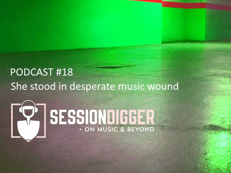 She stood in desperate music wound - PODCAST #18