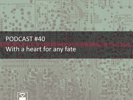 With a heart for any fate - PODCAST #40