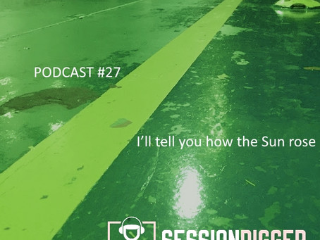 I'll tell you how the Sun rose - PODCAST #27