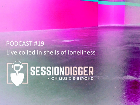 Live coiled in shells of loneliness - PODCAST #19