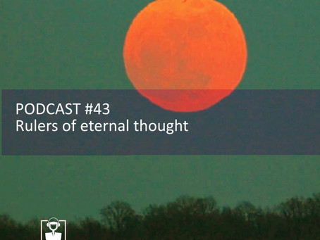 Rulers of eternal thought - PODCAST #43