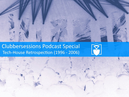 Clubbersessions Podcast Special - Tech-House Retrospection 1996-2006