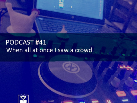 When all at once I saw a crowd - PODCAST #41