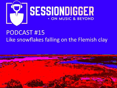 Like snowflakes falling on the Flemish clay - PODCAST #15