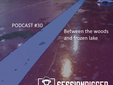 Between the woods and frozen lake - PODCAST #30
