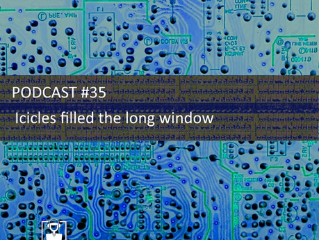 Icicles filled the long window - PODCAST #35