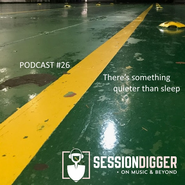 There's something quieter than sleep - PODCAST #26