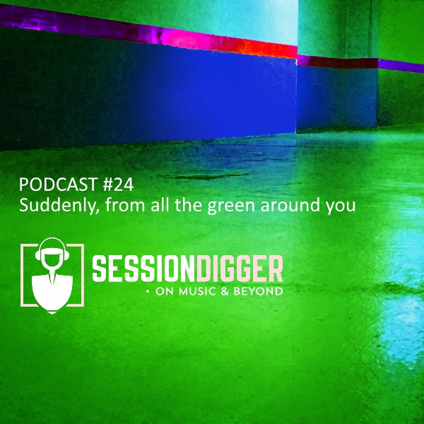 Suddenly, from all the green around you - PODCAST #24