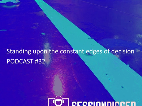 Standing upon the constant edges of decision - PODCAST #32