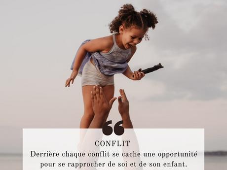 Conflit:Derrière chaque conflit se cache une opportunité pour se rapprocher de soi et de son enfant.