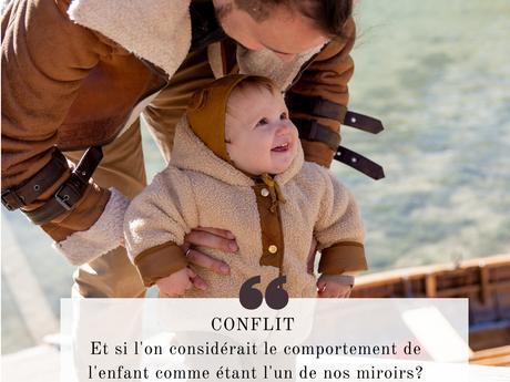 Conflit : Et si l'on considérait le comportement de l'enfant comme étant l'un de nos miroirs?