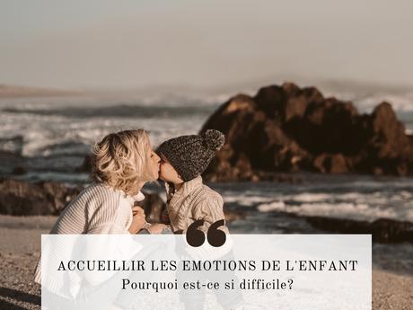 Accueillir et accompagner les émotions de l'enfant : Pourquoi est-ce si difficile?