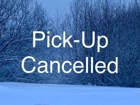 February 13th Pick-Up Cancelled