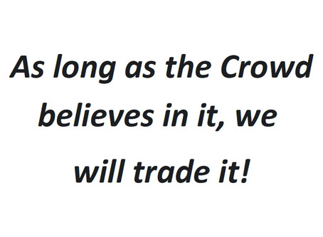 As long as the Crowd believes in it, we will trade it!