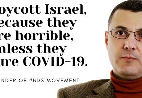 BDS founder says okay not to boycott in case Israel makes coronavirus vaccine
