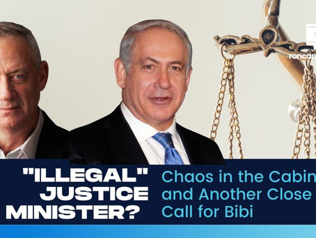 """""""Illegal"""" Justice Minister? Chaos in the Cabinet and Another Close Call for Bibi"""