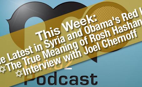 [Podcast] Syria, Obama, Rosh Hashanah and Joel Chernoff