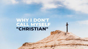 "Why I don't call myself ""Christian"""