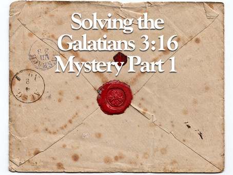 Solving the Galatians 3:16 Mystery Part 1