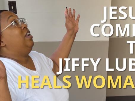 JESUS COMES TO JIFFY LUBE — HEALS WOMAN! :-)