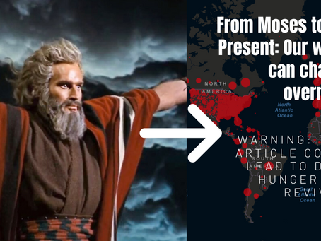 From Moses to the Present: OUR WORLD CAN CHANGE OVERNIGHT