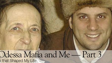 The Odessa Mafia and Me! Part 3