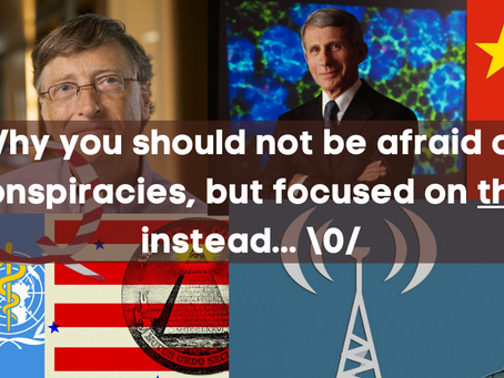 Why you should not be afraid of conspiracies, but focused on this instead…\0/