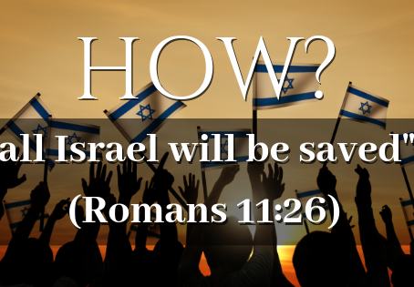 """HOW? … """"All Israel will be saved"""""""