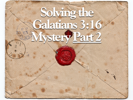The Galatians 3:16 Mystery Part 2