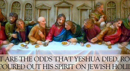 The Odds of Yeshua Dying, Rising and Pouring out His Spirit on Jewish Feasts