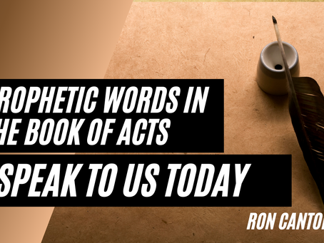 Prophetic Words in the Book of Acts speak to us Today