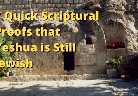 7 Quick Scriptural Proofs that Yeshua is Still Jewish