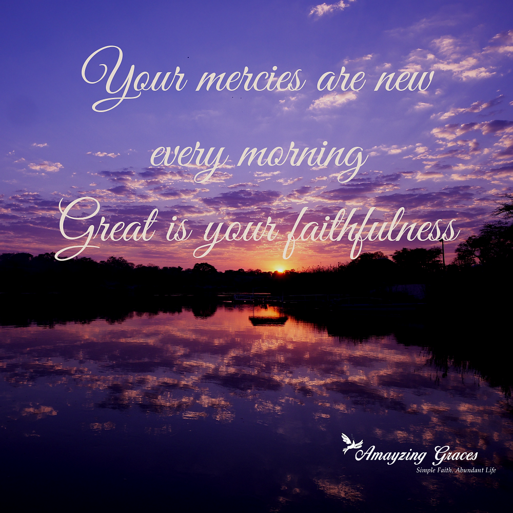 Your mercies are new every morning, Great is your faithfulness, Karen May, Amayzing Graces