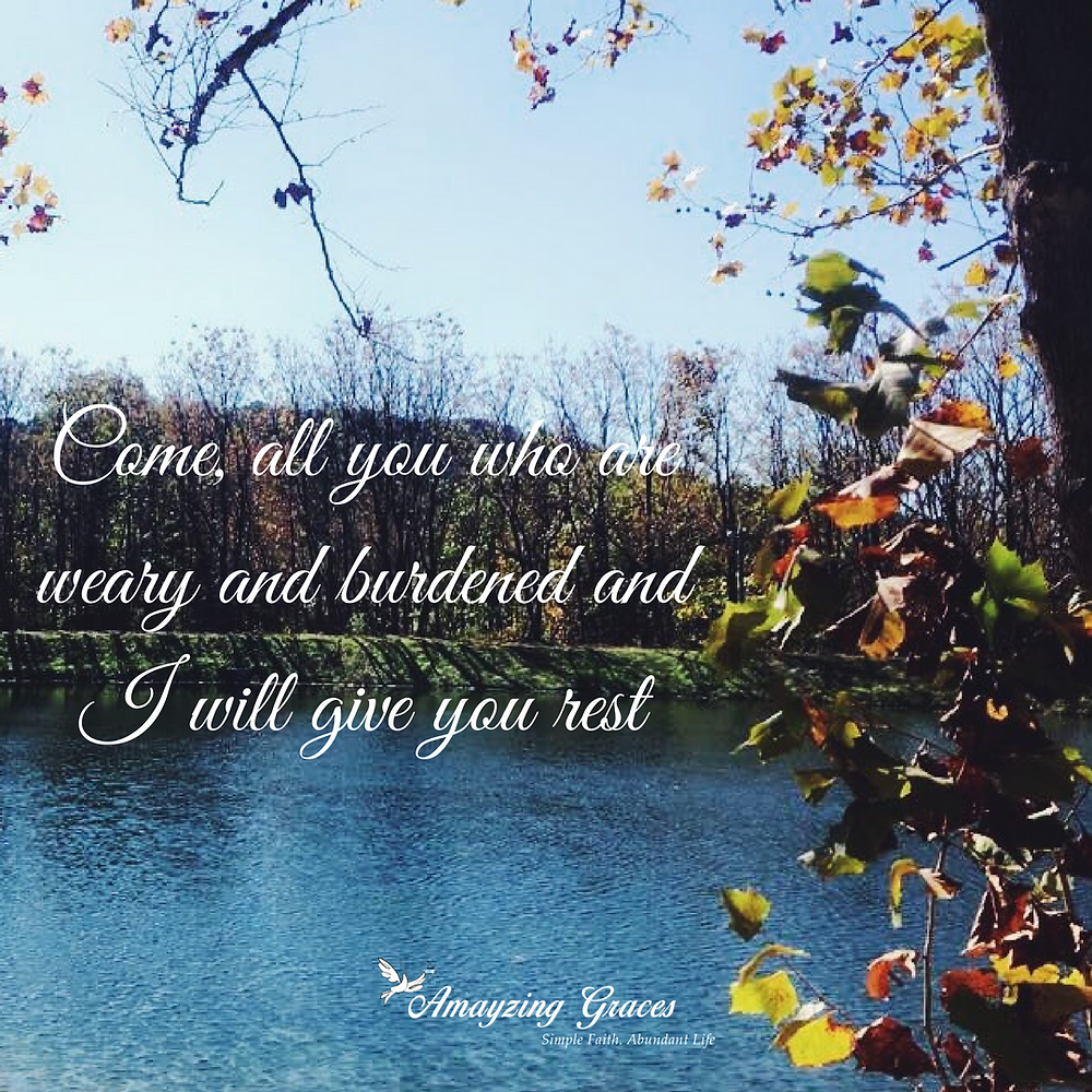 Come, all you who are weary and burdened and I will give you rest, Karen May, Amayzing Graces, inspiration, devotional